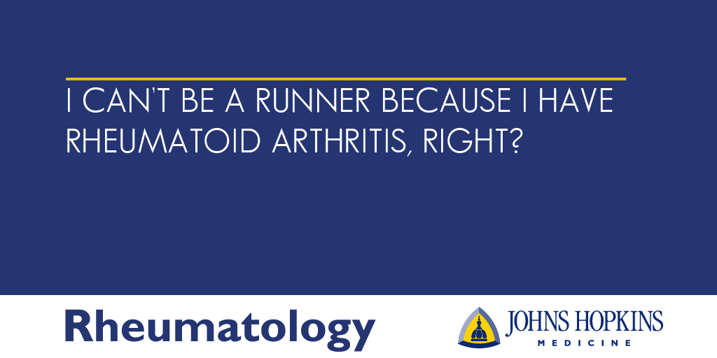 I can't be a runner because I have Rheumatoid Arthritis (RA), right?